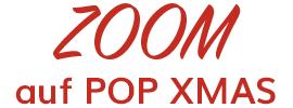 Zoom auf POP XMAS