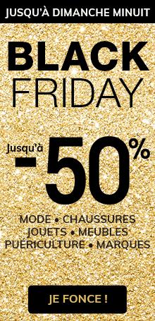 BLACK FRIDAY :Jusqu'à -50% - Mode, Chaussures, Jouets Meubles, Puériculture, Marques
