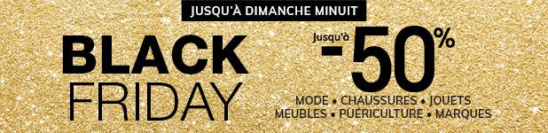 BLACK FRIDAY : Jusqu'à -50% - Mode, Chaussures, Jouets Meubles, Puériculture, Marques